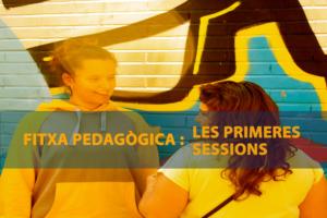 Fitxa Pedagògica primeres sessions